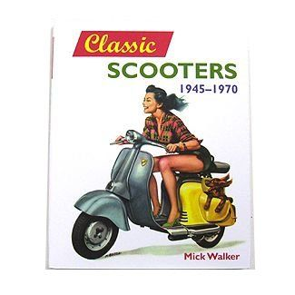 Classic Scooters 1945-1970 by Mick Walker